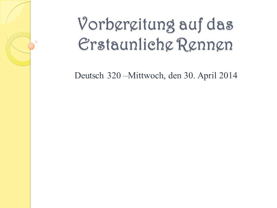 Vorbereitung auf das Erstaunliche Rennen Deutsch 320 –Mittwoch, den 30. April 2014