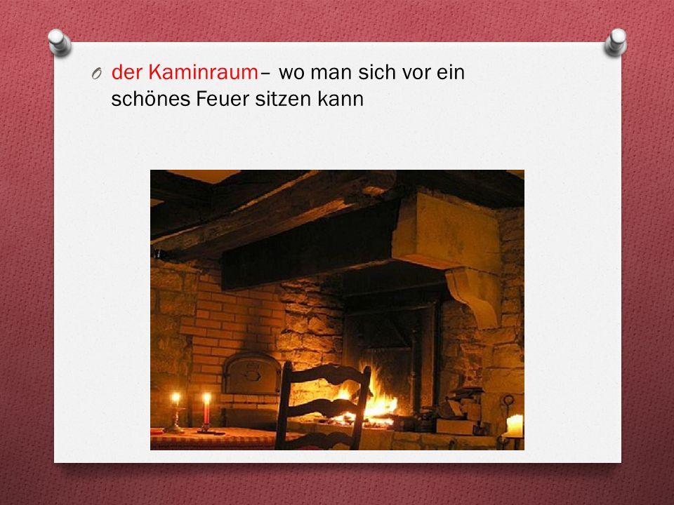 O der Kaminraum– wo man sich vor ein schönes Feuer sitzen kann