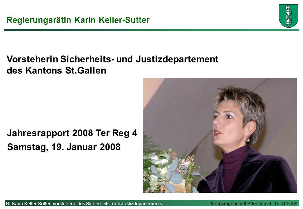 Rr Karin Keller-Sutter, Vorsteherin des Sicherheits- und Justizdepartements Jahresrapport 2008 Ter Reg 4, 19.01.2008 Jahresrapport 2008 Ter Reg 4 Vorsteherin Sicherheits- und Justizdepartement des Kantons St.Gallen Samstag, 19.