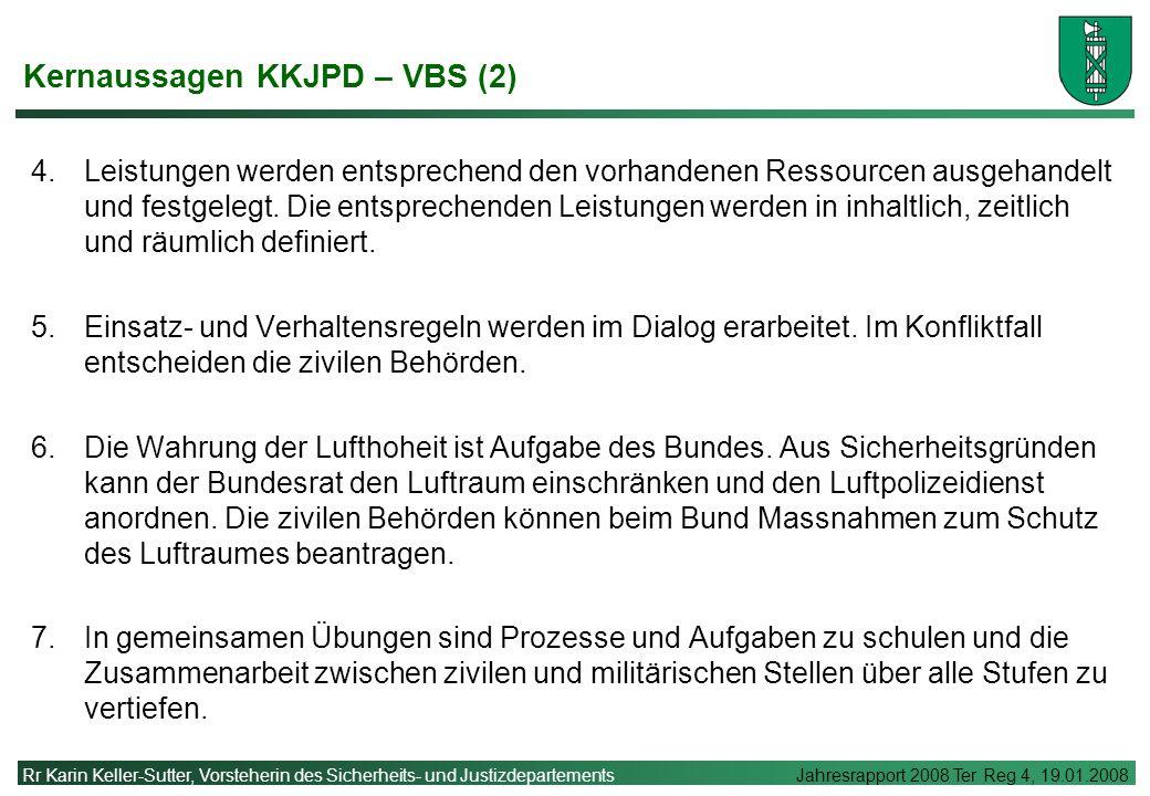 Rr Karin Keller-Sutter, Vorsteherin des Sicherheits- und Justizdepartements Jahresrapport 2008 Ter Reg 4, 19.01.2008 Kernaussagen KKJPD – VBS (2) 4.Leistungen werden entsprechend den vorhandenen Ressourcen ausgehandelt und festgelegt.