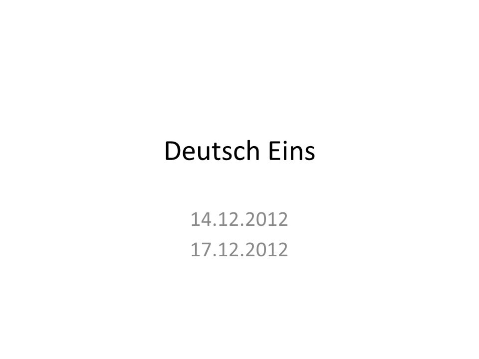 Deutsch Eins 14.12.2012 17.12.2012