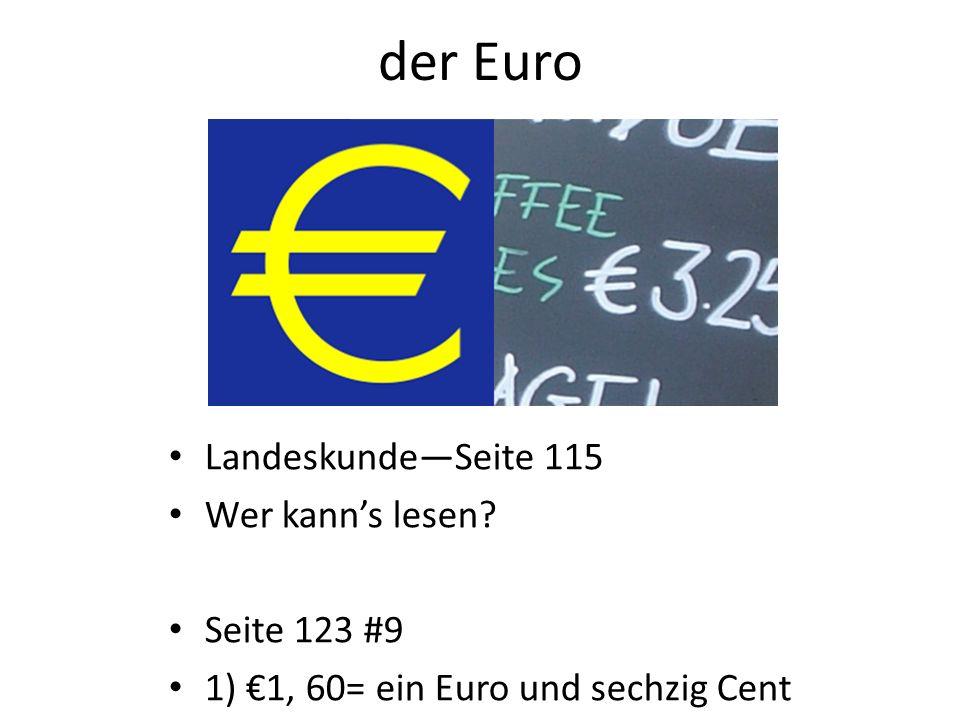 der Euro LandeskundeSeite 115 Wer kanns lesen? Seite 123 #9 1) 1, 60= ein Euro und sechzig Cent