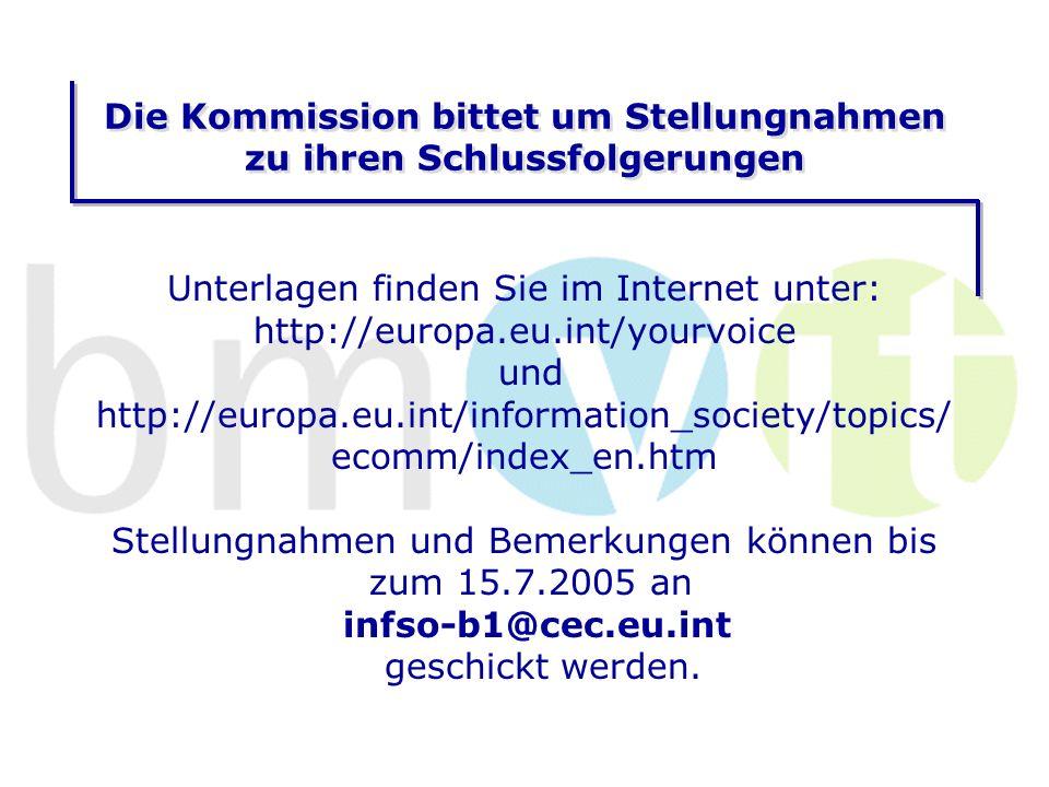 Die Kommission bittet um Stellungnahmen zu ihren Schlussfolgerungen Unterlagen finden Sie im Internet unter: http://europa.eu.int/yourvoice und http://europa.eu.int/information_society/topics/ ecomm/index_en.htm Stellungnahmen und Bemerkungen können bis zum 15.7.2005 an infso-b1@cec.eu.int geschickt werden.