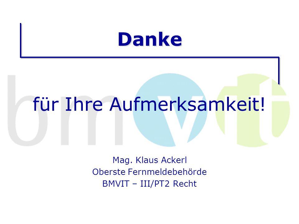 Danke für Ihre Aufmerksamkeit! Mag. Klaus Ackerl Oberste Fernmeldebehörde BMVIT – III/PT2 Recht