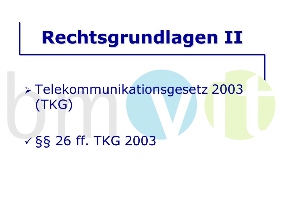 Rechtsgrundlagen II Telekommunikationsgesetz 2003 (TKG) §§ 26 ff. TKG 2003