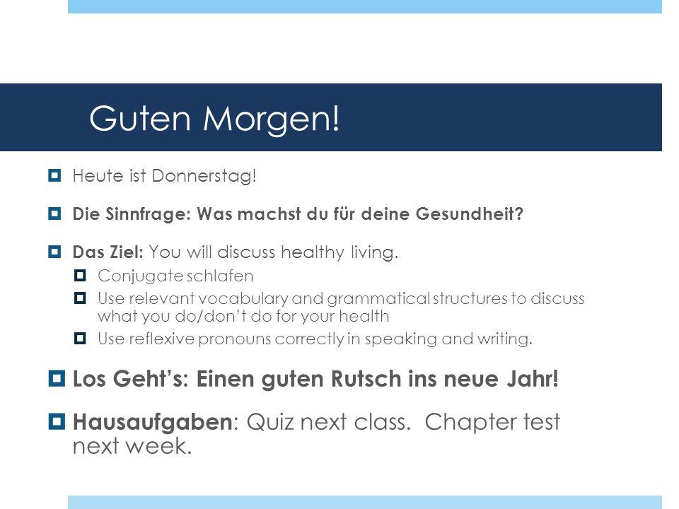 Guten Morgen! Heute ist Donnerstag! Die Sinnfrage: Was machst du für deine Gesundheit? Das Ziel: You will discuss healthy living. Conjugate schlafen U