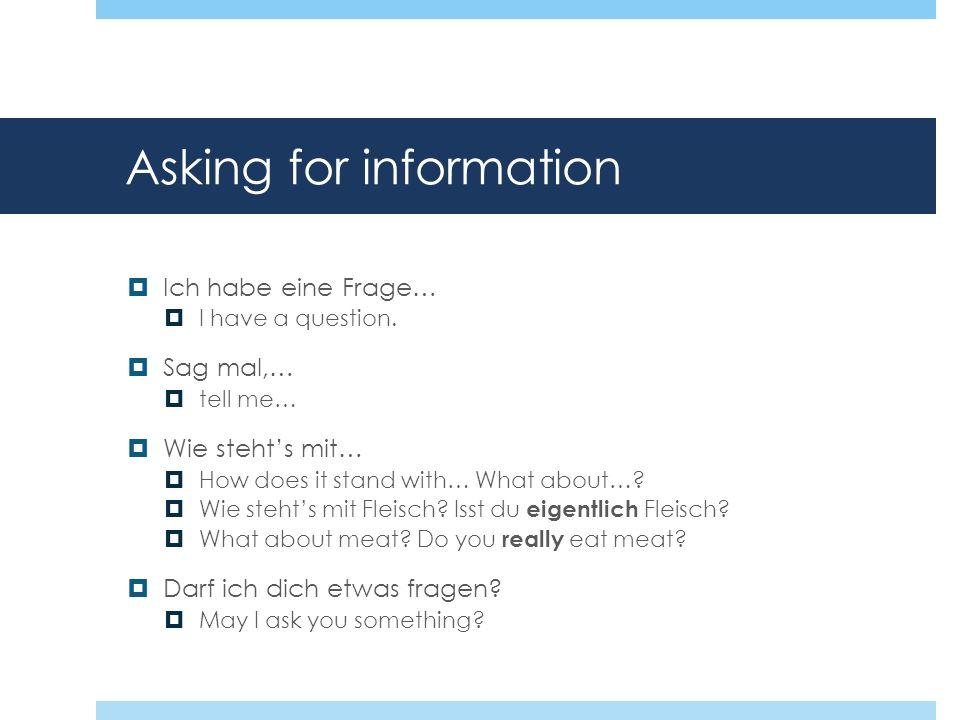 Asking for information Ich habe eine Frage… I have a question.