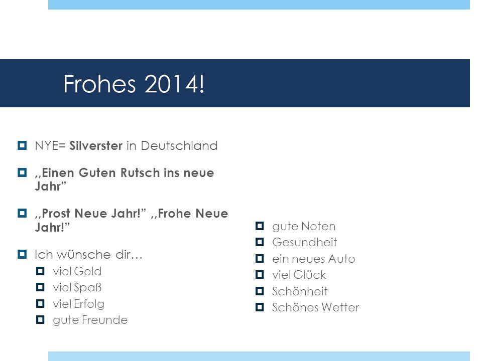 Frohes 2014! NYE= Silverster in Deutschland,,Einen Guten Rutsch ins neue Jahr,,Prost Neue Jahr!,,Frohe Neue Jahr! Ich wünsche dir… viel Geld viel Spaß