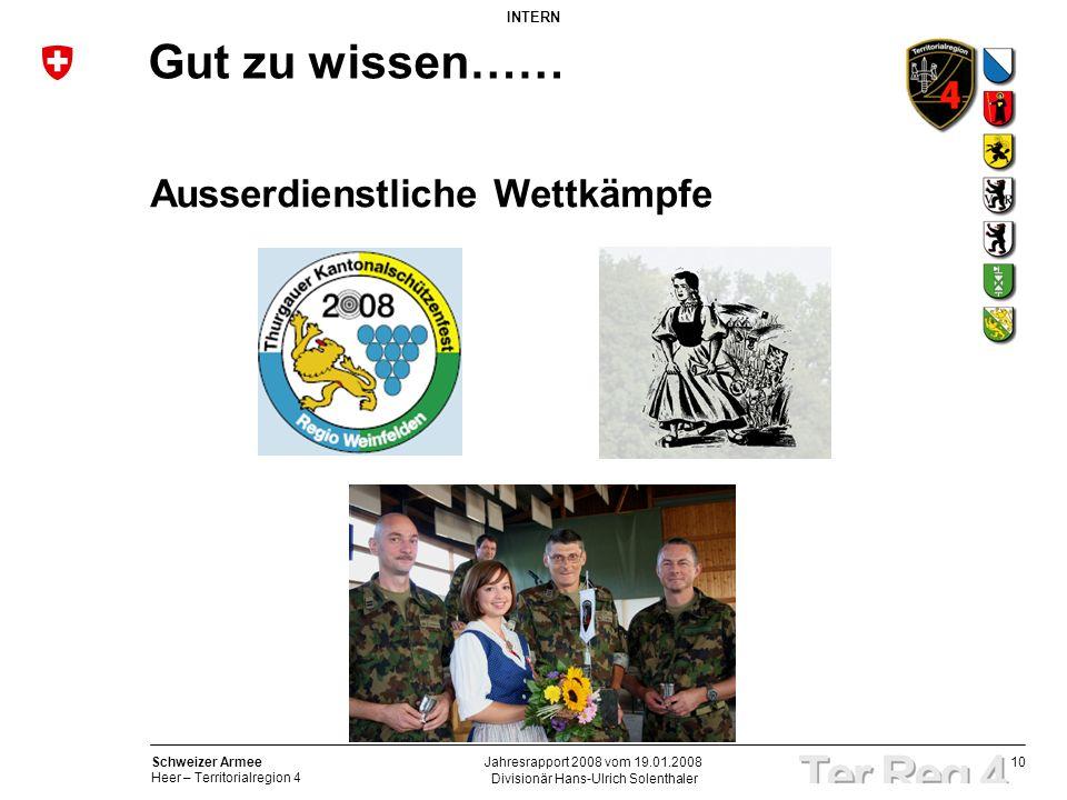10 Schweizer Armee Heer – Territorialregion 4 INTERN Divisionär Hans-Ulrich Solenthaler Jahresrapport 2008 vom 19.01.2008 Gut zu wissen…… Ausserdienst