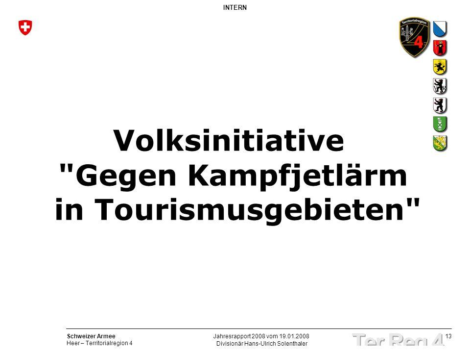 13 Schweizer Armee Heer – Territorialregion 4 INTERN Divisionär Hans-Ulrich Solenthaler Jahresrapport 2008 vom 19.01.2008 Volksinitiative