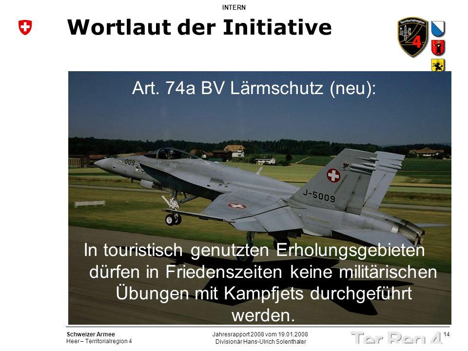 14 Schweizer Armee Heer – Territorialregion 4 INTERN Divisionär Hans-Ulrich Solenthaler Jahresrapport 2008 vom 19.01.2008 Wortlaut der Initiative Art.