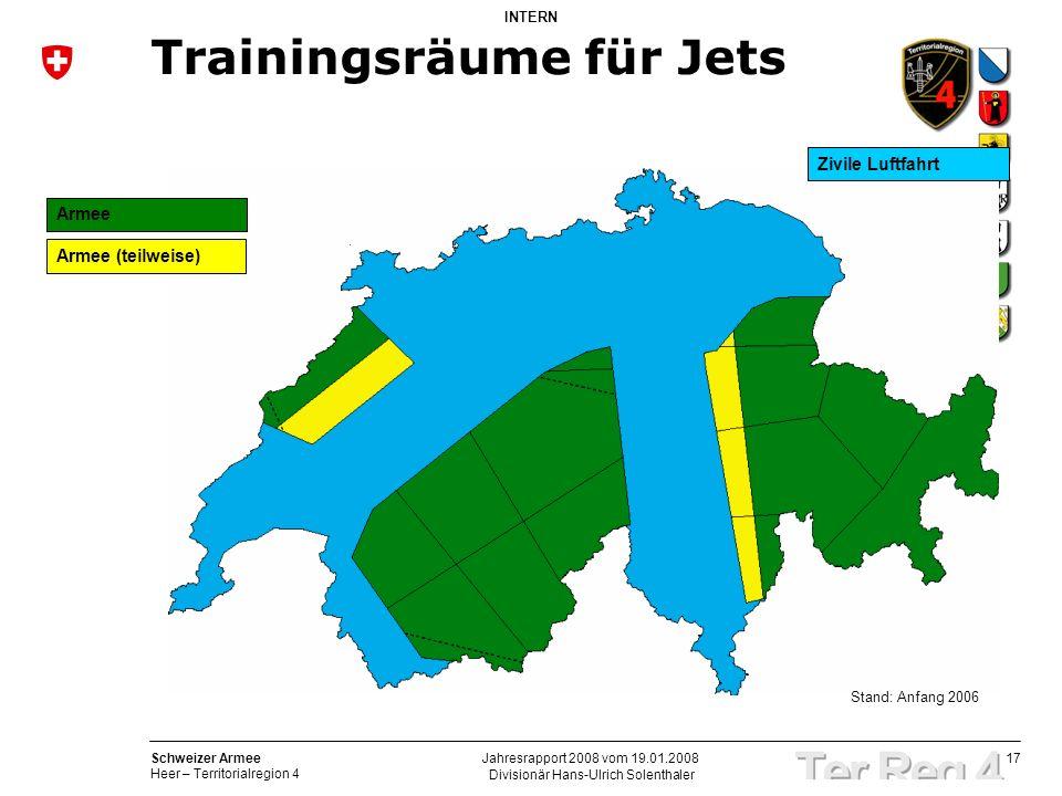 17 Schweizer Armee Heer – Territorialregion 4 INTERN Divisionär Hans-Ulrich Solenthaler Jahresrapport 2008 vom 19.01.2008 Trainingsräume für Jets Arme