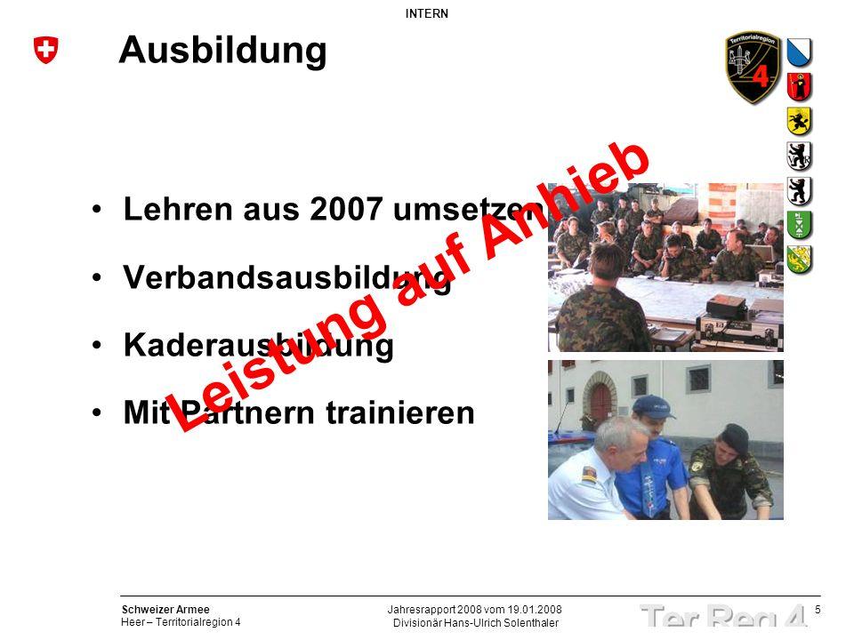5 Schweizer Armee Heer – Territorialregion 4 INTERN Divisionär Hans-Ulrich Solenthaler Jahresrapport 2008 vom 19.01.2008 Ausbildung Lehren aus 2007 um