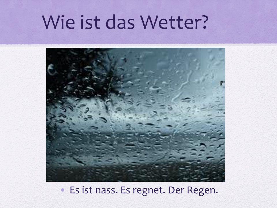 Wie ist das Wetter? Es ist nass. Es regnet. Der Regen.