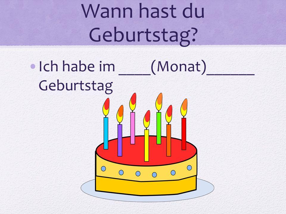 Wann hast du Geburtstag? Ich habe im ____(Monat)______ Geburtstag