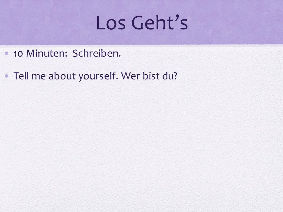 Los Gehts 10 Minuten: Schreiben. Tell me about yourself. Wer bist du?