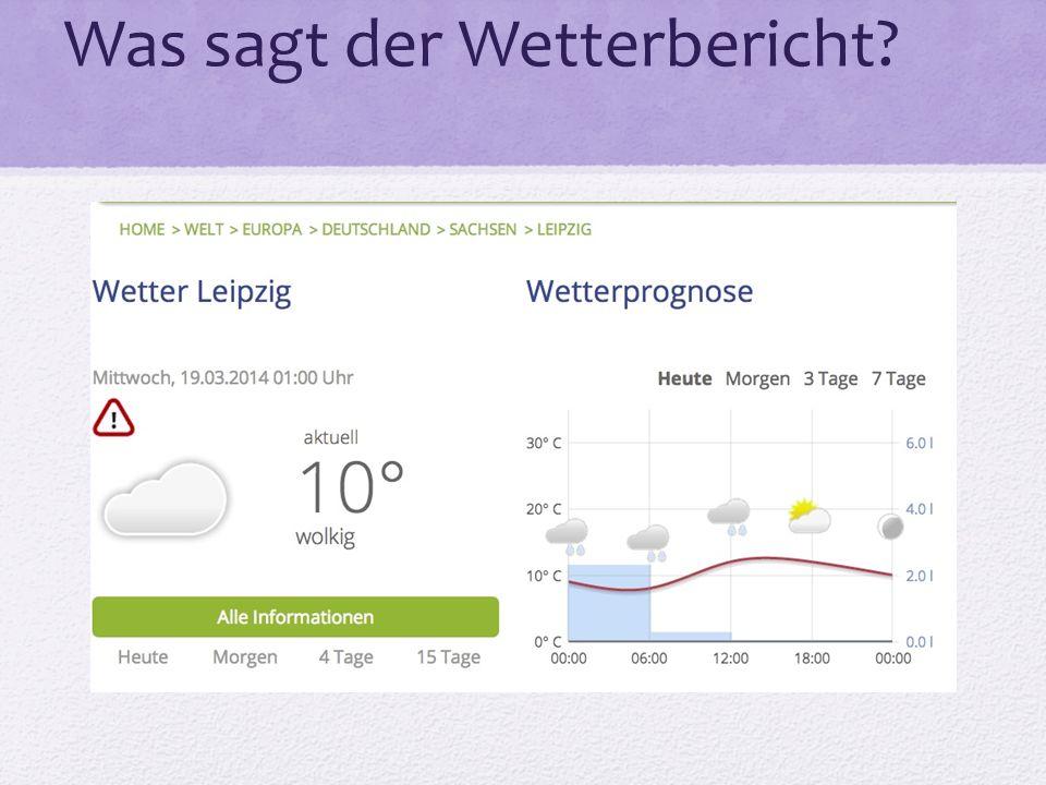Was sagt der Wetterbericht?