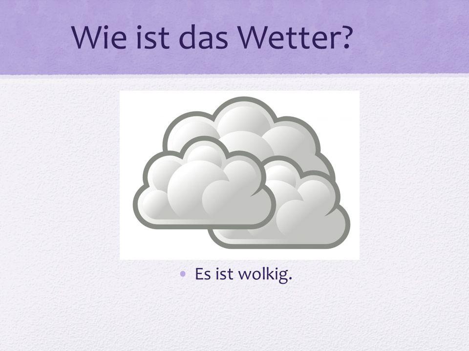 Wie ist das Wetter? Es ist wolkig.