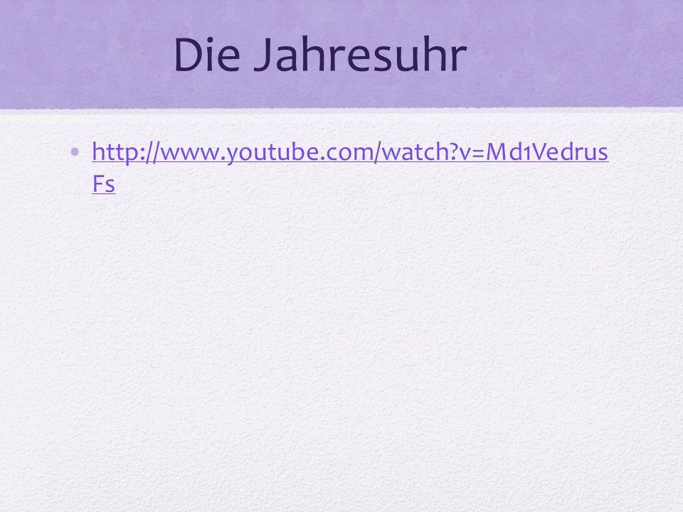 Die Jahresuhr http://www.youtube.com/watch?v=Md1Vedrus Fshttp://www.youtube.com/watch?v=Md1Vedrus Fs