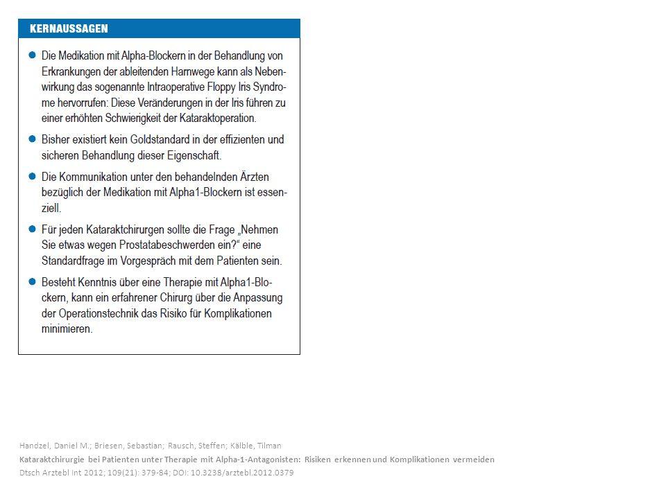 Handzel, Daniel M.; Briesen, Sebastian; Rausch, Steffen; Kälble, Tilman Kataraktchirurgie bei Patienten unter Therapie mit Alpha-1-Antagonisten: Risiken erkennen und Komplikationen vermeiden Dtsch Arztebl Int 2012; 109(21): 379-84; DOI: 10.3238/arztebl.2012.0379