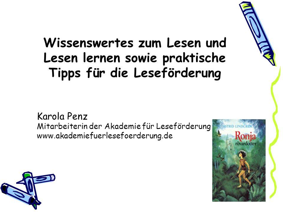 1 Wissenswertes zum Lesen und Lesen lernen sowie praktische Tipps für die Leseförderung Karola Penz Mitarbeiterin der Akademie für Leseförderung www.akademiefuerlesefoerderung.de