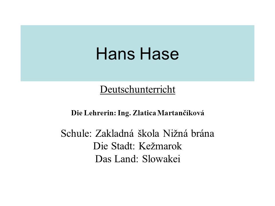 Hans Hase Deutschunterricht Die Lehrerin: Ing. Zlatica Martančíková Schule: Zakladná škola Nižná brána Die Stadt: Kežmarok Das Land: Slowakei