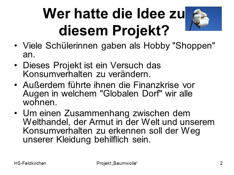 HS-FeldkirchenProjekt Baumwolle 2 Wer hatte die Idee zu diesem Projekt.