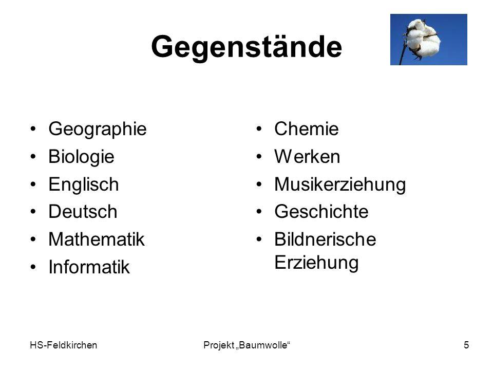 HS-FeldkirchenProjekt Baumwolle 5 Gegenstände Geographie Biologie Englisch Deutsch Mathematik Informatik Chemie Werken Musikerziehung Geschichte Bildnerische Erziehung