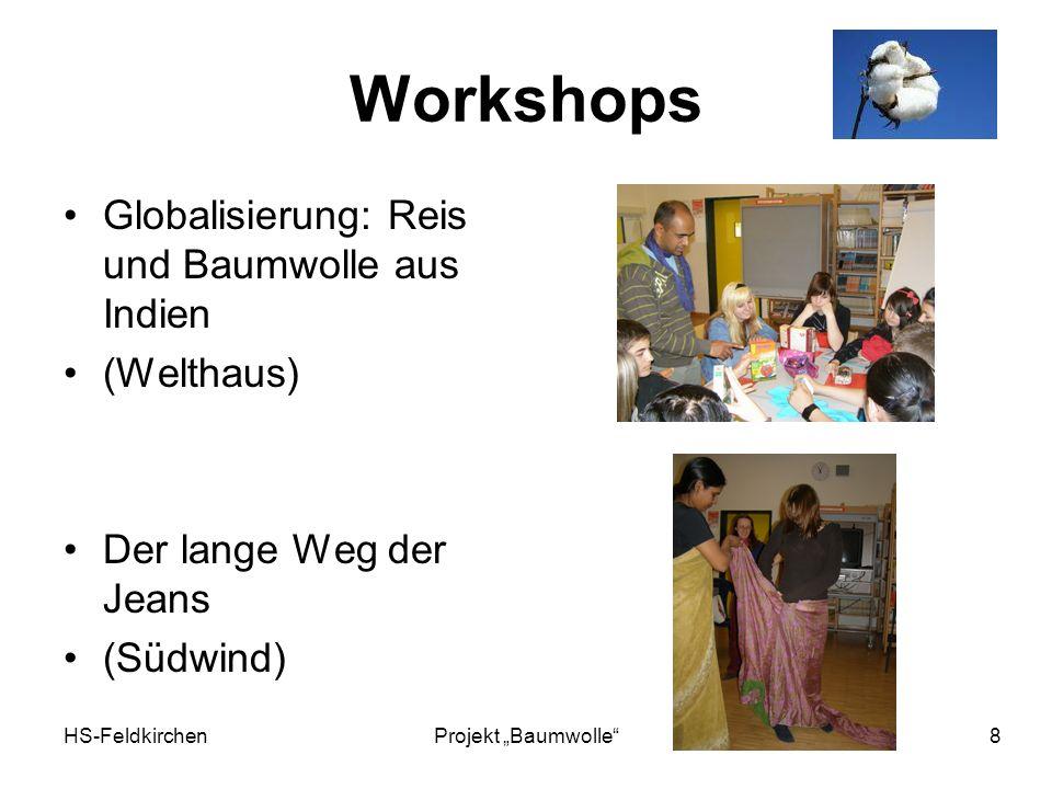HS-FeldkirchenProjekt Baumwolle 8 Workshops Globalisierung: Reis und Baumwolle aus Indien (Welthaus) Der lange Weg der Jeans (Südwind)