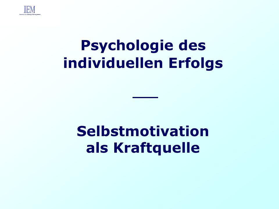 Psychologie des individuellen Erfolgs Selbstmotivation als Kraftquelle Institut für ErfolgsManagement