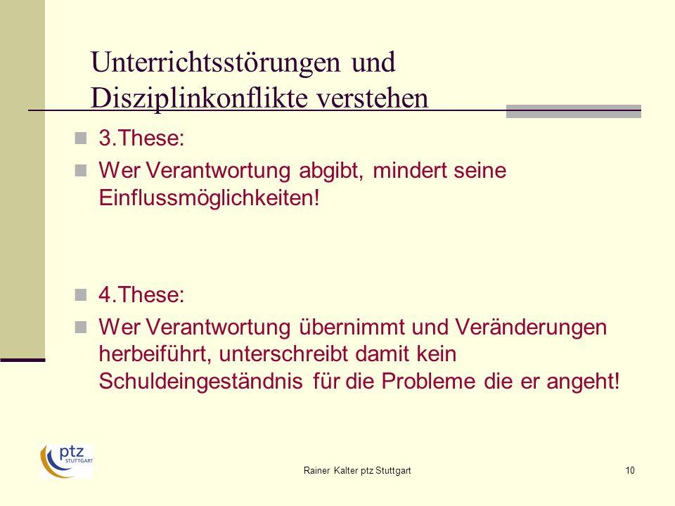 Rainer Kalter ptz Stuttgart10 Unterrichtsstörungen und Disziplinkonflikte verstehen 3.These: Wer Verantwortung abgibt, mindert seine Einflussmöglichkeiten.