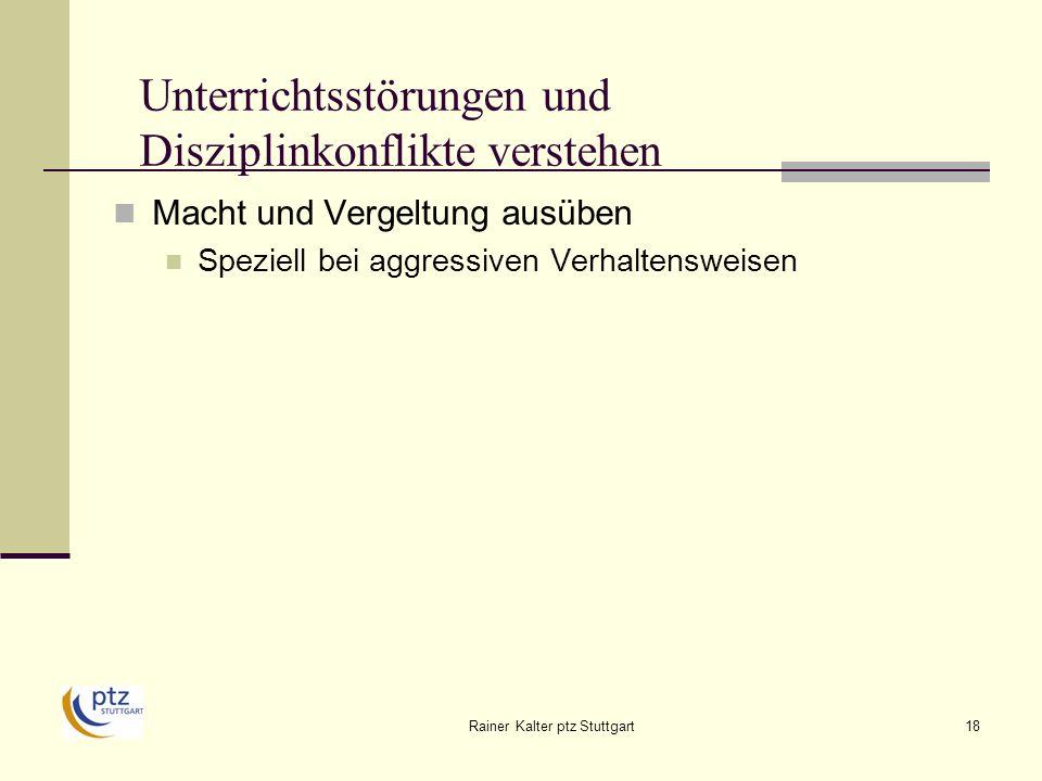 Rainer Kalter ptz Stuttgart18 Unterrichtsstörungen und Disziplinkonflikte verstehen Macht und Vergeltung ausüben Speziell bei aggressiven Verhaltensweisen