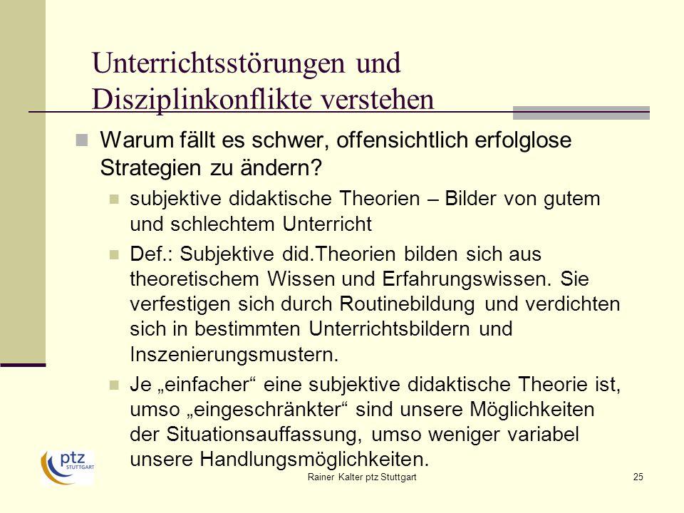 Rainer Kalter ptz Stuttgart25 Unterrichtsstörungen und Disziplinkonflikte verstehen Warum fällt es schwer, offensichtlich erfolglose Strategien zu ändern.