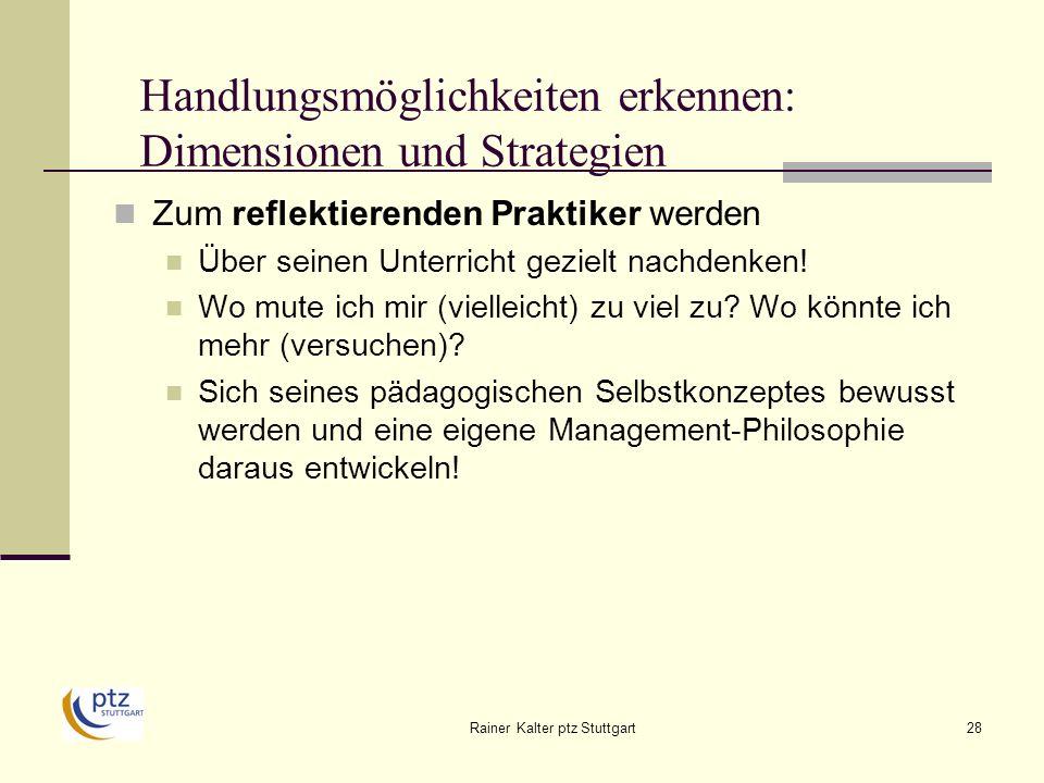 Rainer Kalter ptz Stuttgart28 Handlungsmöglichkeiten erkennen: Dimensionen und Strategien Zum reflektierenden Praktiker werden Über seinen Unterricht gezielt nachdenken.