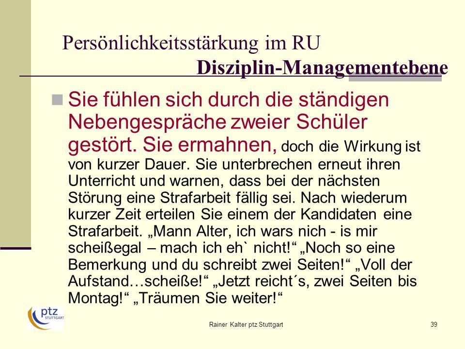 Rainer Kalter ptz Stuttgart39 Persönlichkeitsstärkung im RU Disziplin-Managementebene Sie fühlen sich durch die ständigen Nebengespräche zweier Schüler gestört.