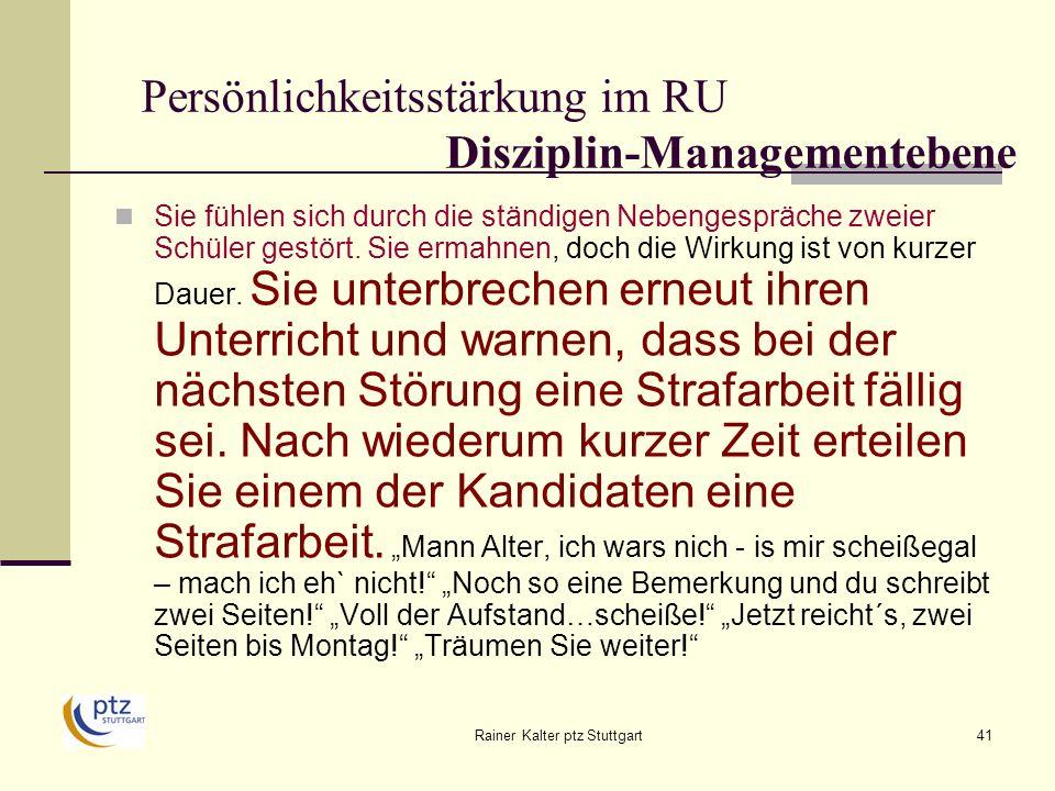 Rainer Kalter ptz Stuttgart41 Persönlichkeitsstärkung im RU Disziplin-Managementebene Sie fühlen sich durch die ständigen Nebengespräche zweier Schüler gestört.
