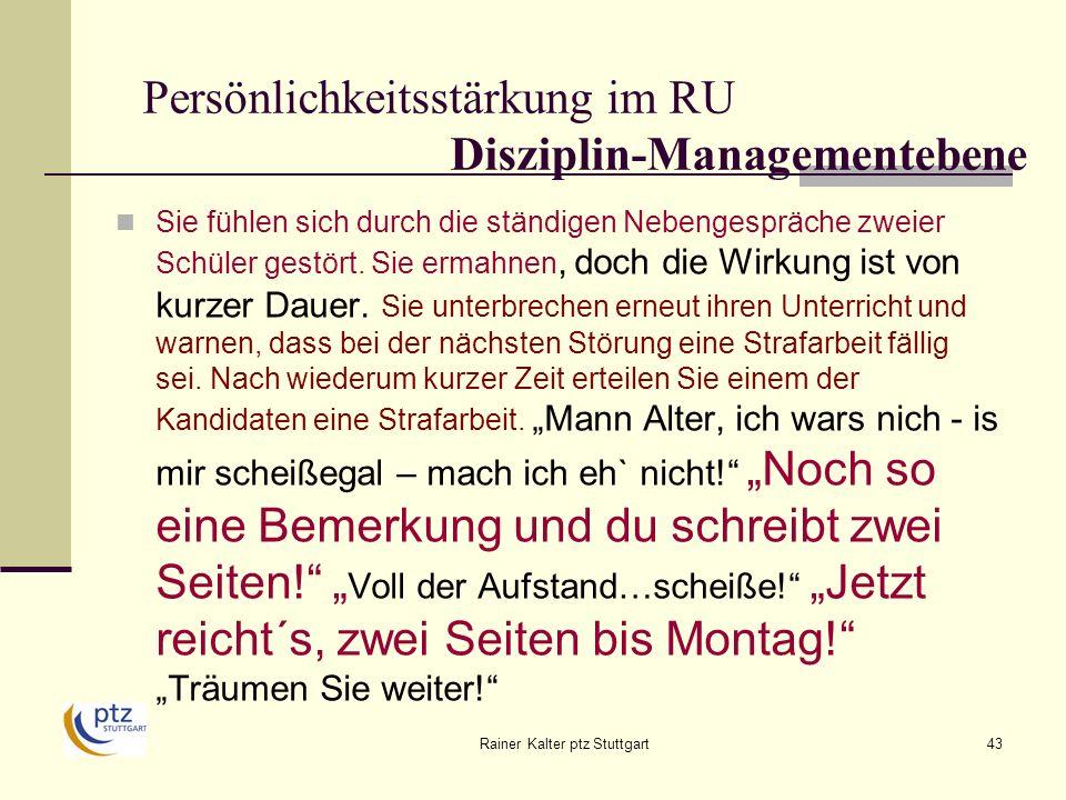 Rainer Kalter ptz Stuttgart43 Persönlichkeitsstärkung im RU Disziplin-Managementebene Sie fühlen sich durch die ständigen Nebengespräche zweier Schüler gestört.