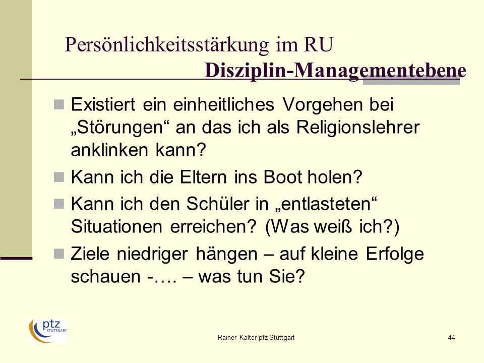 Rainer Kalter ptz Stuttgart44 Persönlichkeitsstärkung im RU Disziplin-Managementebene Existiert ein einheitliches Vorgehen bei Störungen an das ich als Religionslehrer anklinken kann.