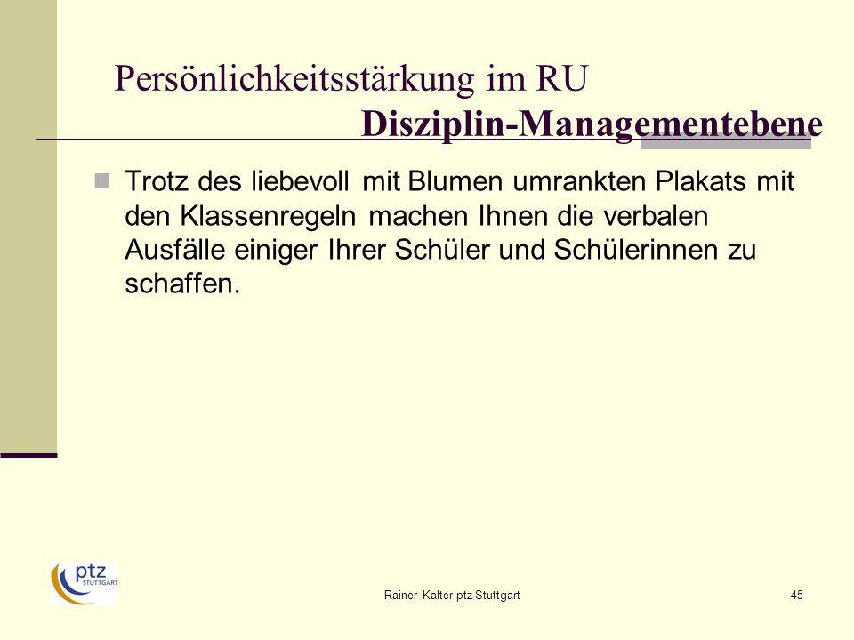 Rainer Kalter ptz Stuttgart45 Persönlichkeitsstärkung im RU Disziplin-Managementebene Trotz des liebevoll mit Blumen umrankten Plakats mit den Klassenregeln machen Ihnen die verbalen Ausfälle einiger Ihrer Schüler und Schülerinnen zu schaffen.