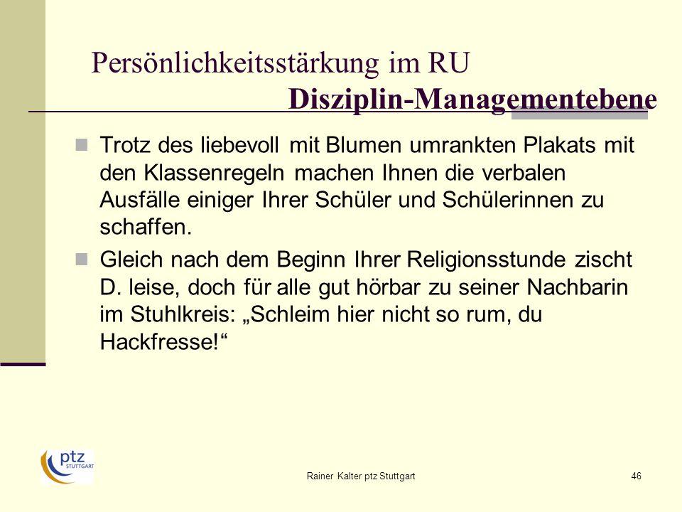 Rainer Kalter ptz Stuttgart46 Persönlichkeitsstärkung im RU Disziplin-Managementebene Trotz des liebevoll mit Blumen umrankten Plakats mit den Klassenregeln machen Ihnen die verbalen Ausfälle einiger Ihrer Schüler und Schülerinnen zu schaffen.
