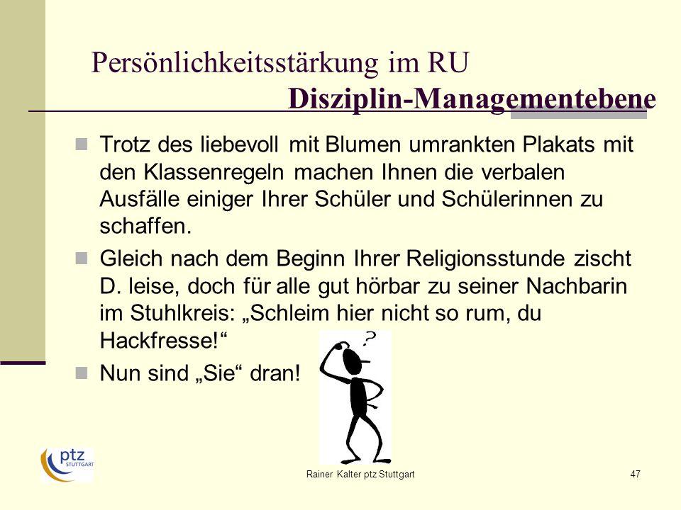 Rainer Kalter ptz Stuttgart47 Persönlichkeitsstärkung im RU Disziplin-Managementebene Trotz des liebevoll mit Blumen umrankten Plakats mit den Klassenregeln machen Ihnen die verbalen Ausfälle einiger Ihrer Schüler und Schülerinnen zu schaffen.