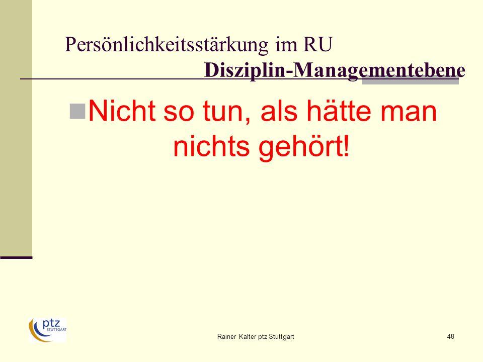 Rainer Kalter ptz Stuttgart48 Persönlichkeitsstärkung im RU Disziplin-Managementebene Nicht so tun, als hätte man nichts gehört!