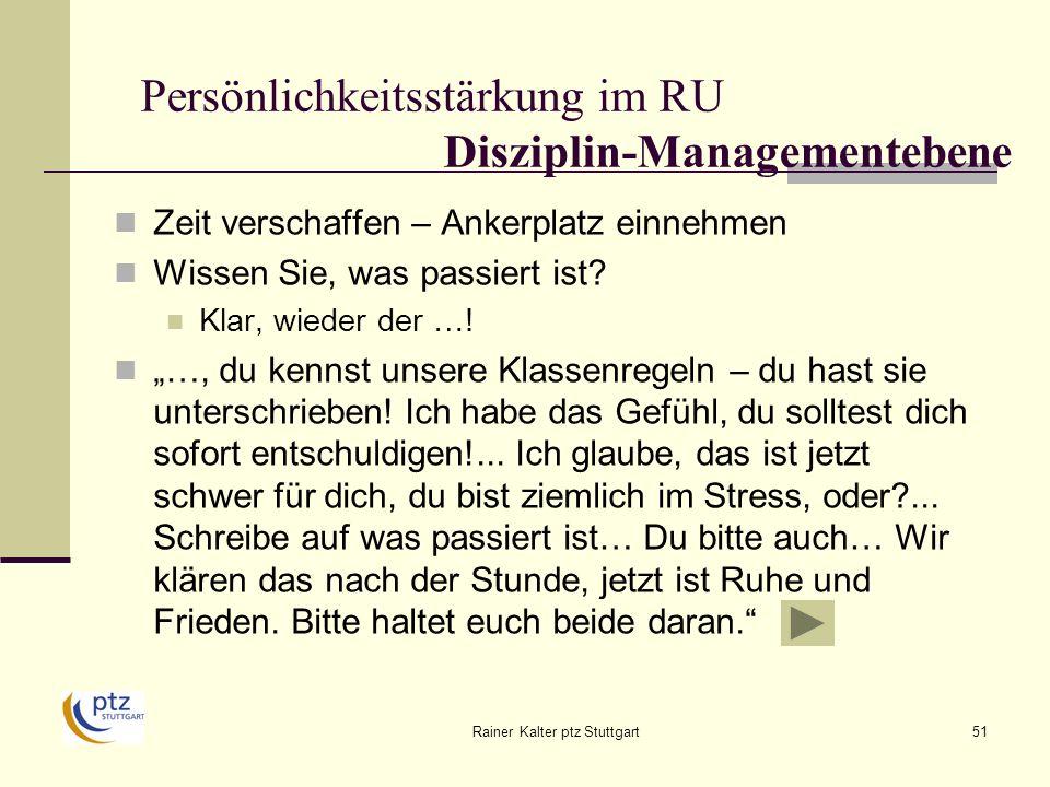 Rainer Kalter ptz Stuttgart51 Persönlichkeitsstärkung im RU Disziplin-Managementebene Zeit verschaffen – Ankerplatz einnehmen Wissen Sie, was passiert ist.