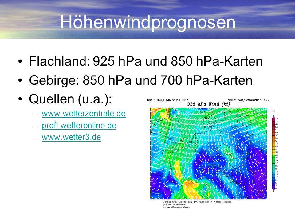 Höhenwindprognosen Flachland: 925 hPa und 850 hPa-Karten Gebirge: 850 hPa und 700 hPa-Karten Quellen (u.a.): –www.wetterzentrale.dewww.wetterzentrale.
