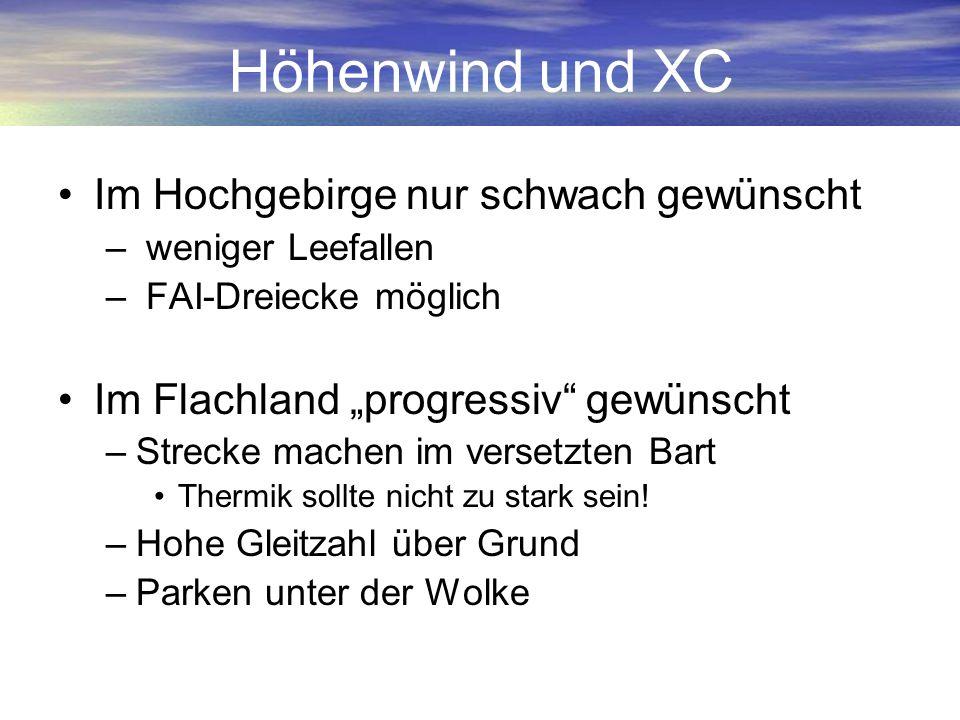 Höhenwind und XC Im Hochgebirge nur schwach gewünscht – weniger Leefallen – FAI-Dreiecke möglich Im Flachland progressiv gewünscht –Strecke machen im