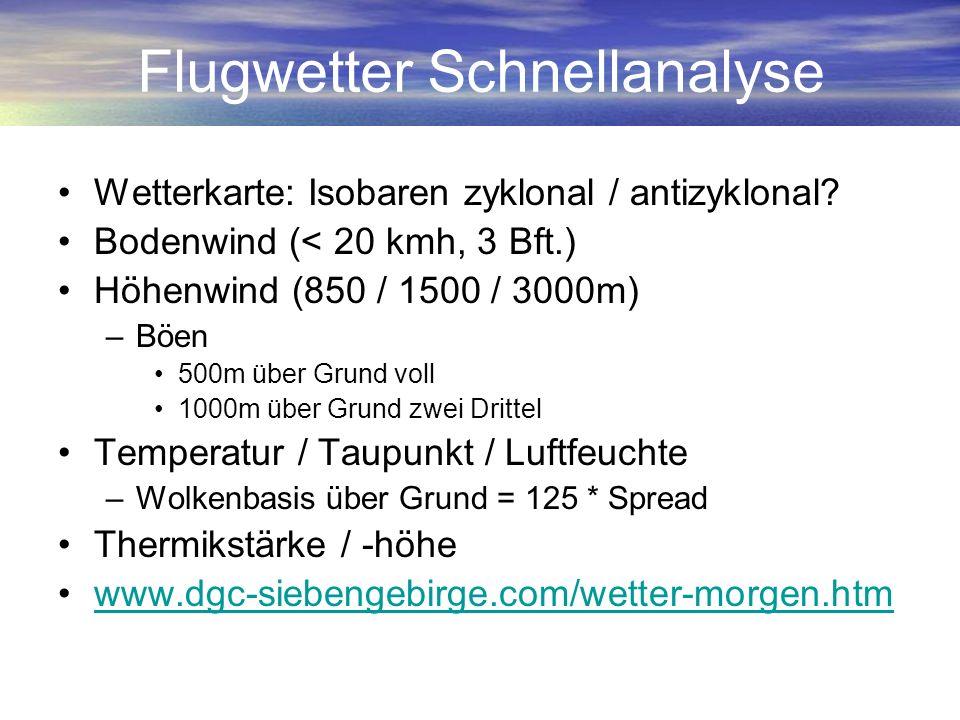 Flugwetter Schnellanalyse Wetterkarte: Isobaren zyklonal / antizyklonal? Bodenwind (< 20 kmh, 3 Bft.) Höhenwind (850 / 1500 / 3000m) –Böen 500m über G