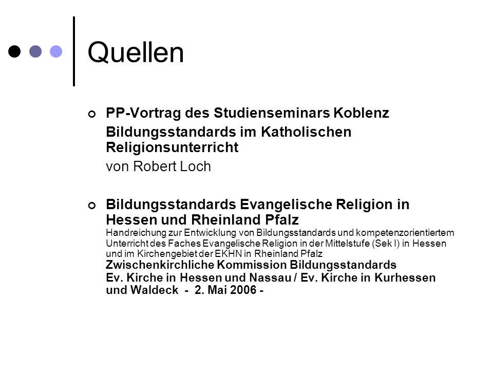 Quellen PP-Vortrag des Studienseminars Koblenz Bildungsstandards im Katholischen Religionsunterricht von Robert Loch Bildungsstandards Evangelische Re