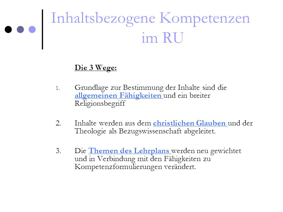 Inhaltsbezogene Kompetenzen im RU Die 3 Wege: 1. Grundlage zur Bestimmung der Inhalte sind die allgemeinen Fähigkeiten und ein breiter Religionsbegrif