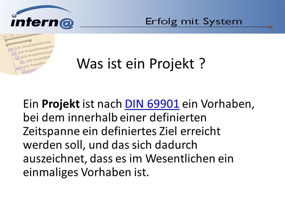 Was ist ein Projekt ? Ein Projekt ist nach DIN 69901 ein Vorhaben, bei dem innerhalb einer definierten Zeitspanne ein definiertes Ziel erreicht werden
