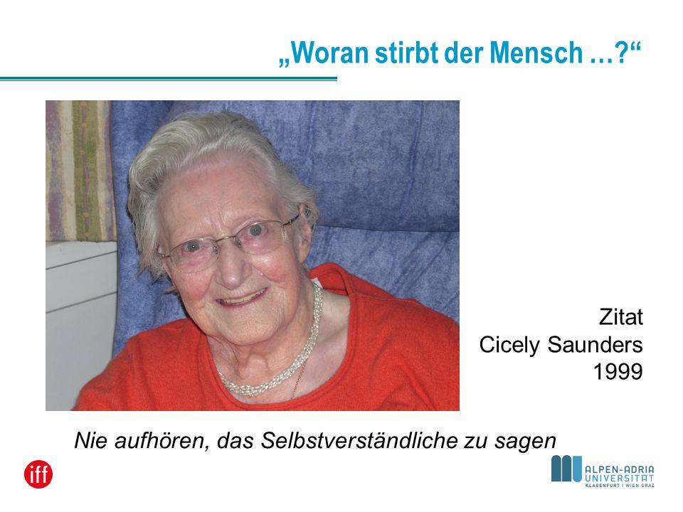 Woran stirbt der Mensch …? Nie aufhören, das Selbstverständliche zu sagen Zitat Cicely Saunders 1999